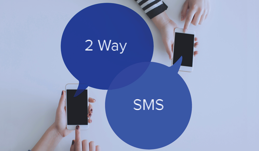 6 Reasons Why You Should Leverage Two Way SMS Messaging In Your Business