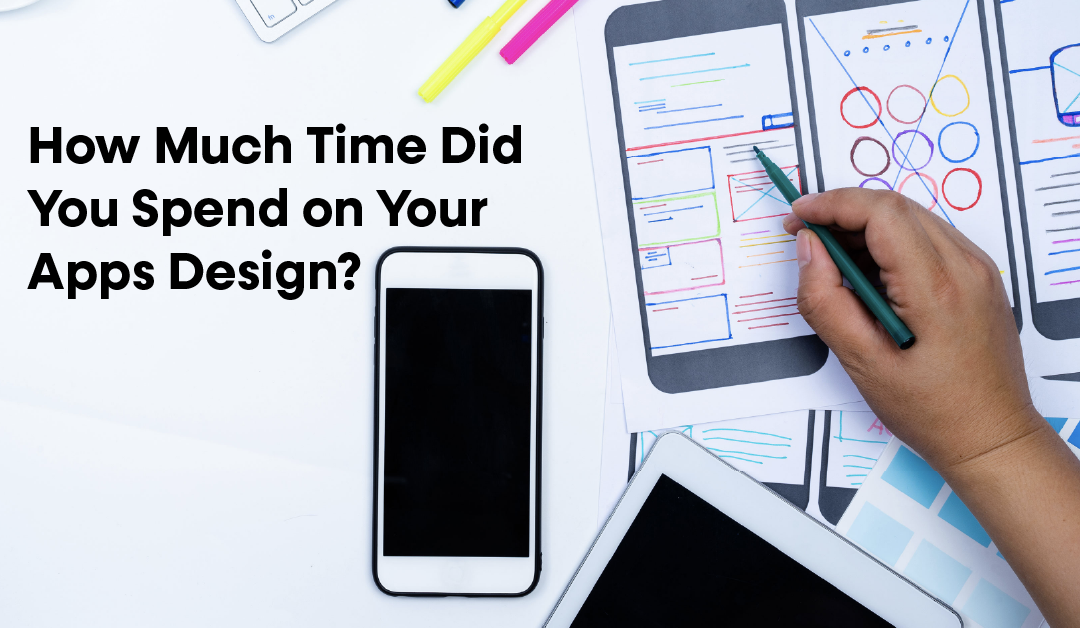 How Much Time Did You Spend on Your Apps Design?